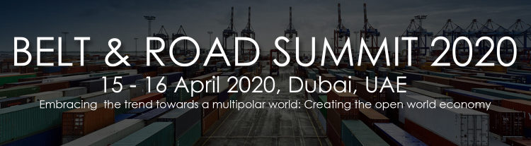 Call for Conference: Belt and Road Summit 2020, 15 & 16 April, Dubai